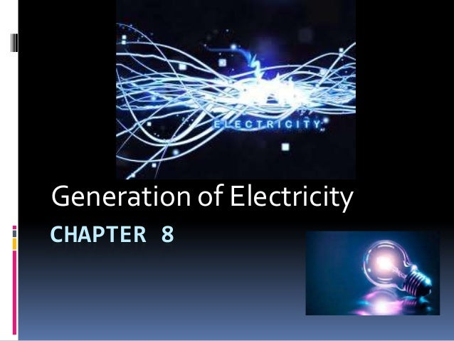 Generation of ElectricityCHAPTER 8