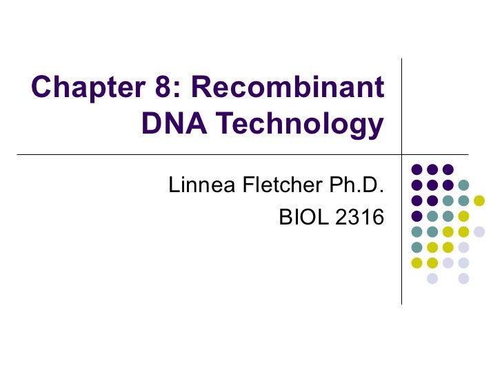 Chapter 8: Recombinant DNA Technology Linnea Fletcher Ph.D. BIOL 2316