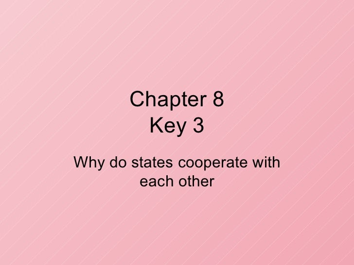 Chapter 8 Key 3 Why do states cooperate with each other
