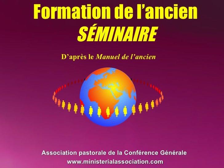 Formation de l'ancien SÉMINAIRE D'après le  Manuel de l'ancien Association pastorale de la Conférence Générale   www.minis...