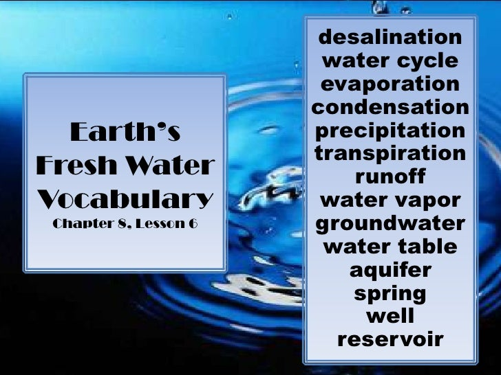 desalination<br />water cycle<br />evaporation condensation<br />precipitation<br />transpiration<br />runoff<br />water v...