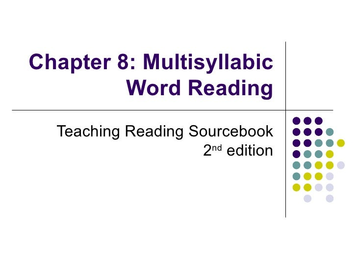 Chapter 8: Multisyllabic Word Reading Teaching Reading Sourcebook 2 nd  edition