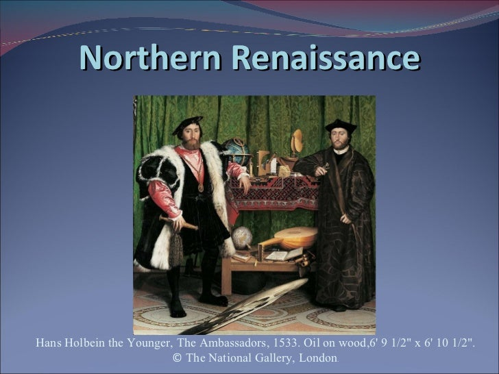 "Northern Renaissance Hans Holbein the Younger, The Ambassadors, 1533. Oil on wood,6' 9 1/2"" x 6' 10 1/2"".  ©  Th..."
