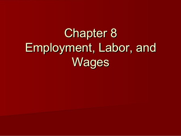 Chapter 8Chapter 8 Employment, Labor, andEmployment, Labor, and WagesWages