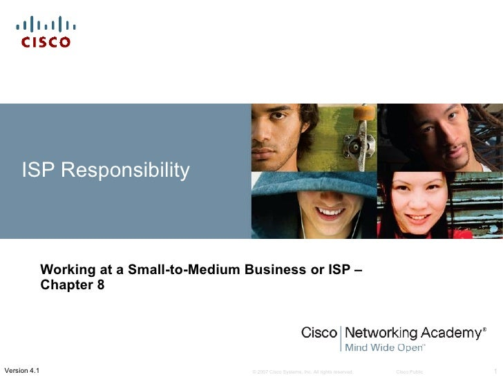 ISP Responsibility              Working at a Small-to-Medium Business or ISP –              Chapter 8Version 4.1          ...