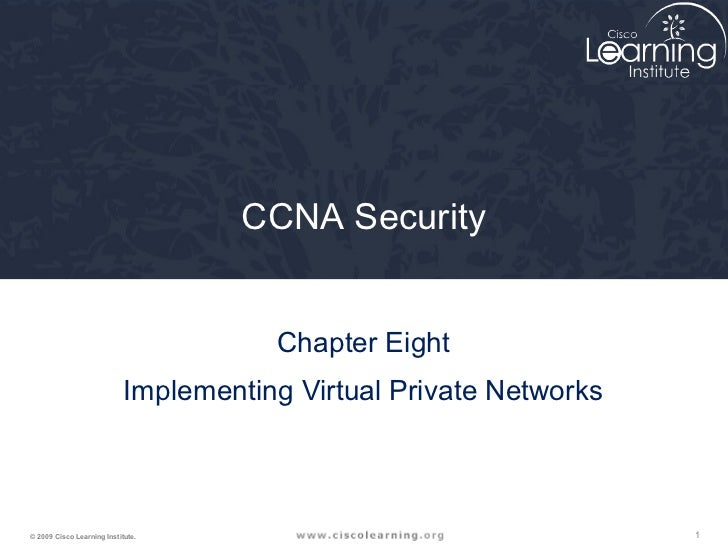 CCNA Security                                       Chapter Eight                            Implementing Virtual Private ...