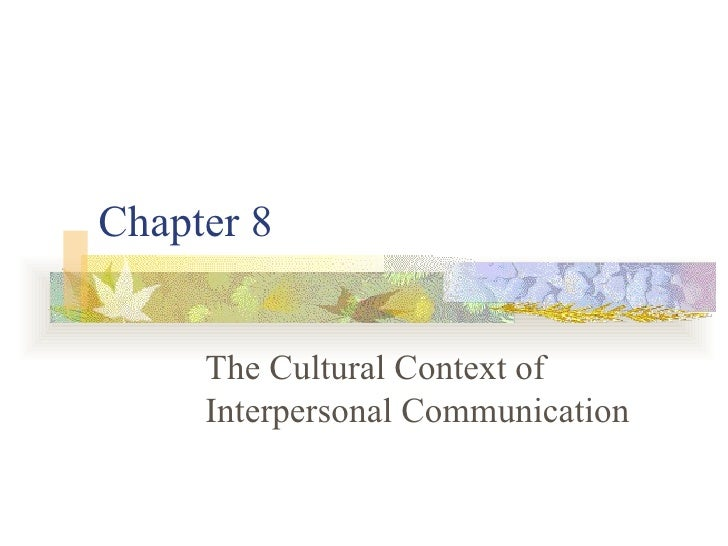 Chapter 8 The Cultural Context of Interpersonal Communication
