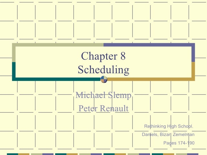 Chapter 8 Scheduling Michael Slemp Peter Renault Rethinking High School.  Daniels, Bizar, Zemelman Pages 174-190