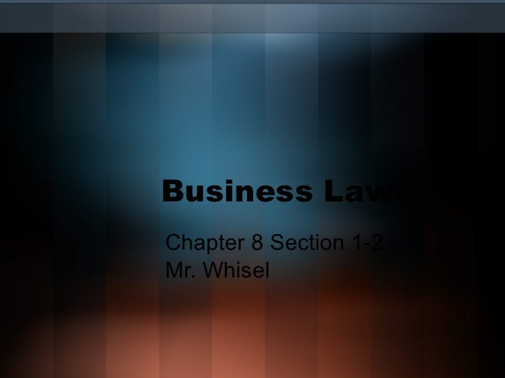 Business Law Chapter 8 Section 1-2 Mr. Whisel