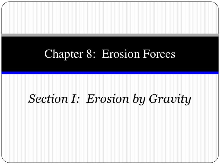 Section I:  Erosion by Gravity <br />Chapter 8:  Erosion Forces<br />