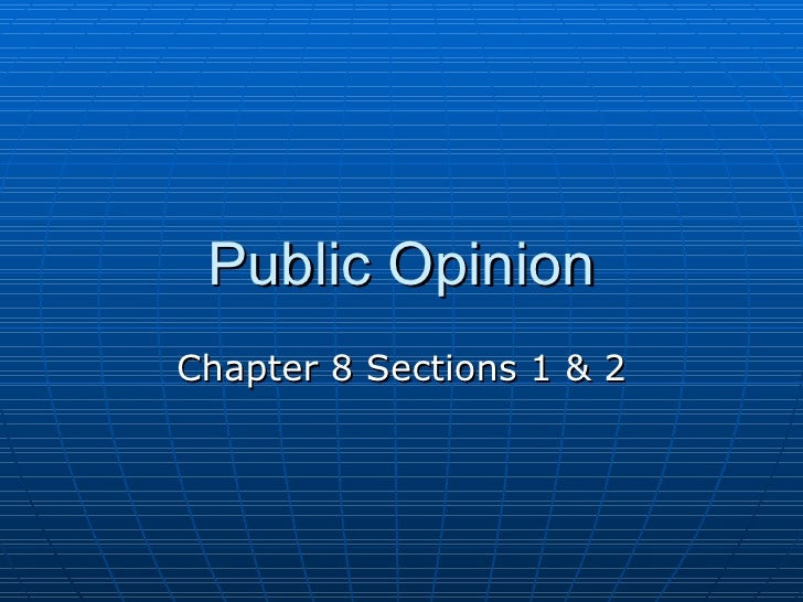 Chapter 8 Sections 1 & 2 (Public Opinion)