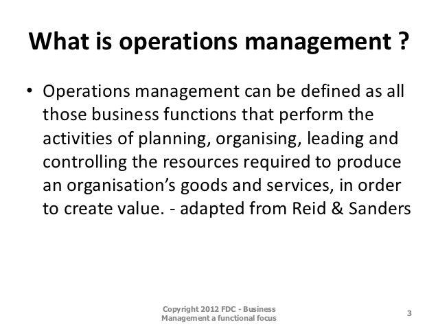 role of operations management Operations management is an essential part of an organization organizations are faced with pressure from both internal and external sources it is the role of an operations manager to identify the pressures and develop programs and policies that will ensure the organization can operate effectively .