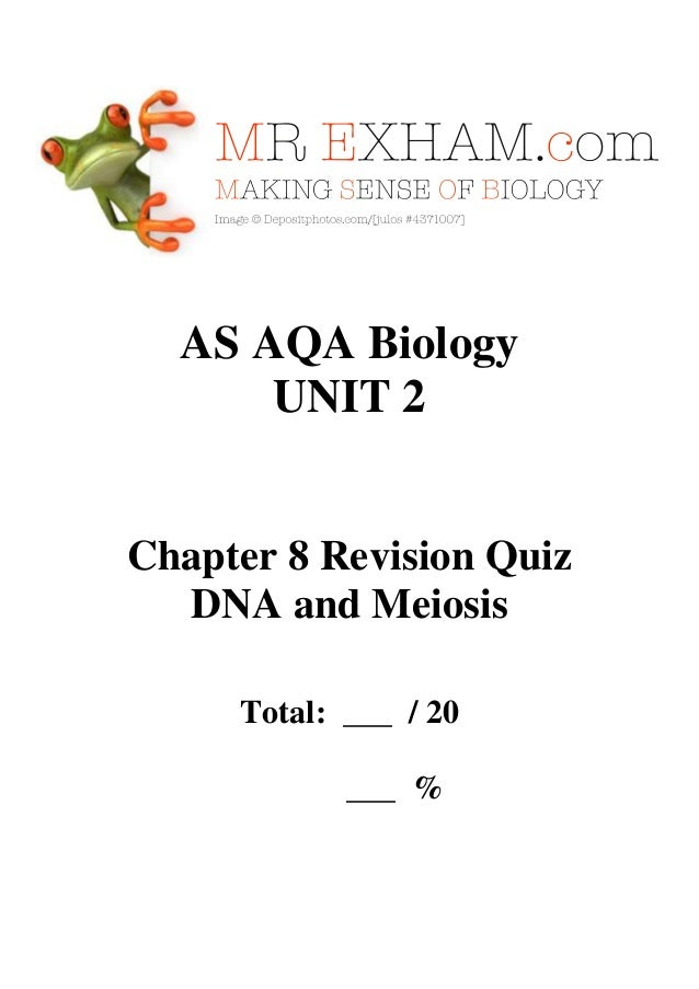 AS AQA Biology UNIT 2  Chapter 8 Revision Quiz DNA and Meiosis Total: ___ / 20 ___ %