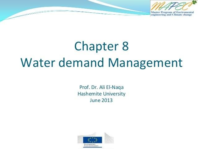 Chapter 8 Water demand Management Prof. Dr. Ali El-Naqa Hashemite University June 2013