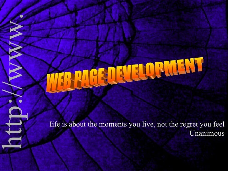 WEB PAGE DEVELOPMENT Iife is about the moments you live, not the regret you feel Unanimous