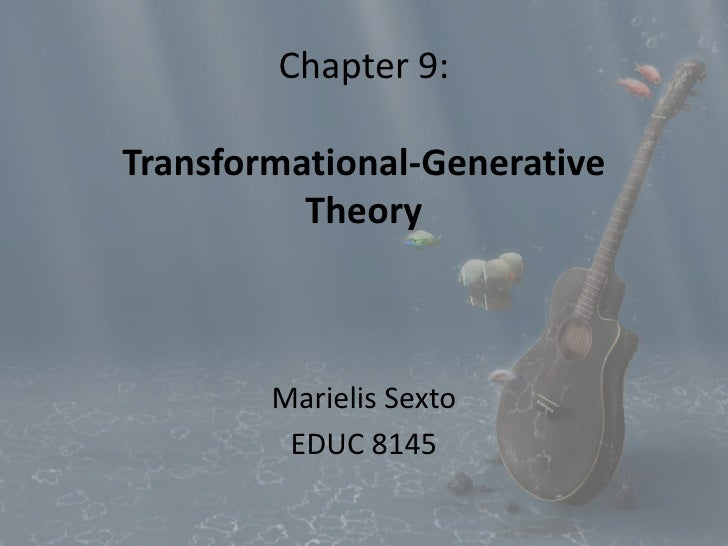 Chapter 9: Transformational-Generative Theory<br />MarielisSexto<br />EDUC 8145<br />