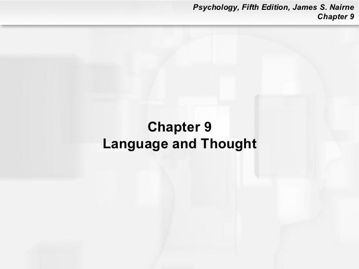 Psychology, Fifth Edition, James S. Nairne                                           Chapter 9     Chapter 9Language and T...