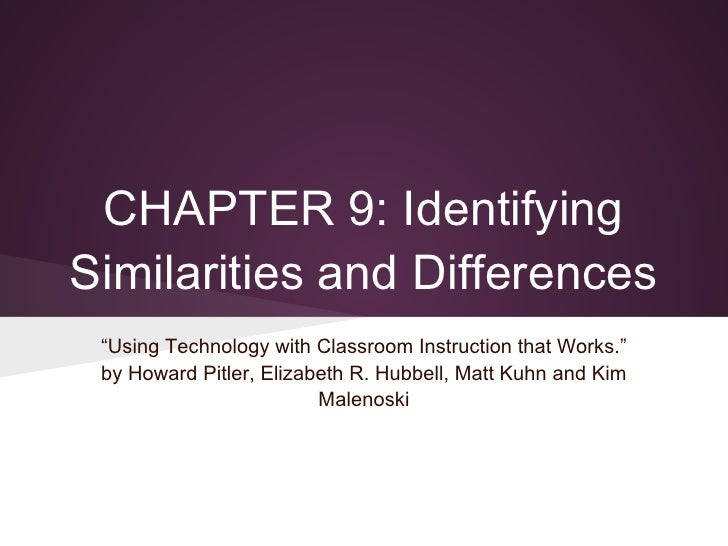 "CHAPTER 9: IdentifyingSimilarities and Differences ""Using Technology with Classroom Instruction that Works."" by Howard Pit..."