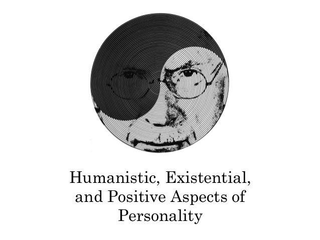 Humanistic, Existential,and Positive Aspects of     Personality