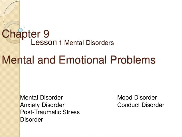Chapter 9      Lesson 1 Mental DisordersMental and Emotional Problems   Mental Disorder                Mood Disorder   Anx...