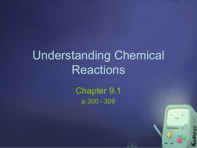 Chapter 9.1: Understand Chemical Reactions