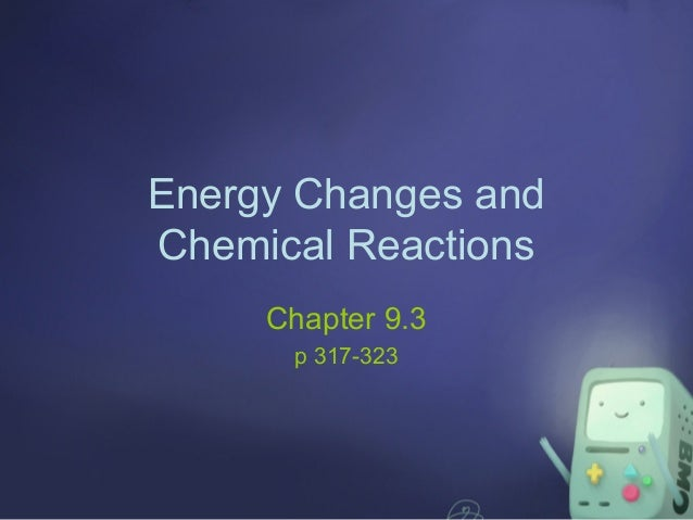 Ch 9.3: Energy Changes and Chemical Reactions