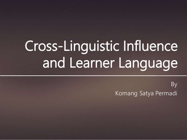 cross linguistic influence in third language acquisition Both general linguistics and language acquisition studies) over the extent to   cross-linguistic influence in third language acquisition: psycholinguistic.