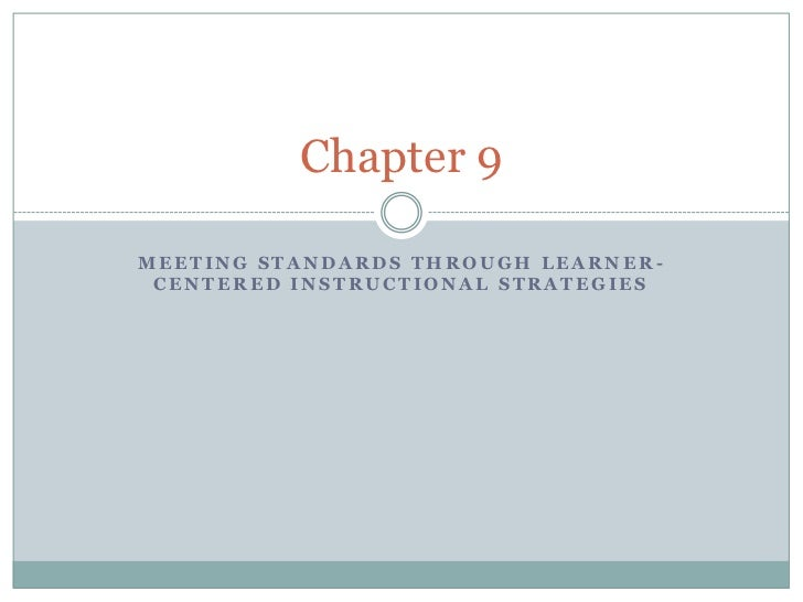 Chapter 9MEETING STANDARDS THROUGH LEARNER- CENTERED INSTRUCTIONAL STRATEGIES