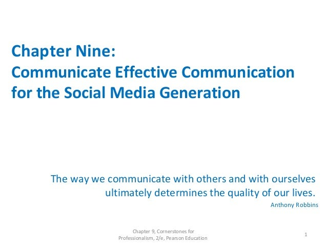 Chapter Nine: Communicate Effective Communication for the Social Media Generation The way we communicate with others and w...