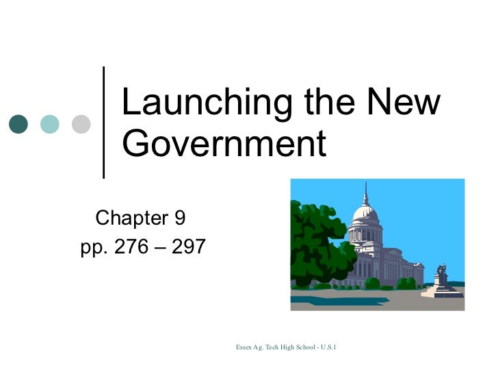 Launching the New Government Chapter 9  pp. 276 – 297