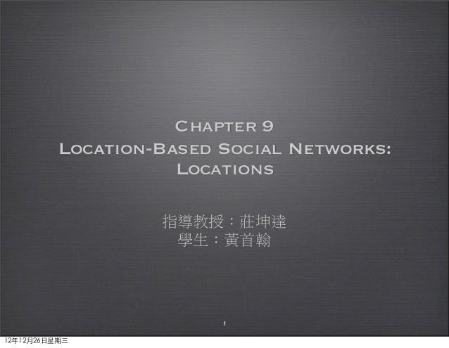 Chapter 9           Location-Based Social Networks:                      Locations                    指導教授:莊坤達            ...
