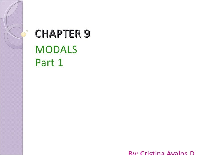 CHAPTER 9 MODALS  Part 1 By: Cristina Avalos D.
