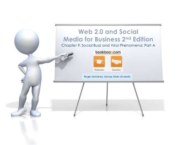 Chapter 9: Social Buzz and Viral Phenomena: Part A Web 2.0 and Social Media for Business 2nd Edition Roger McHaney, Kansas...