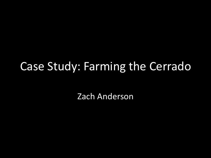 Case Study: Farming the Cerrado          Zach Anderson