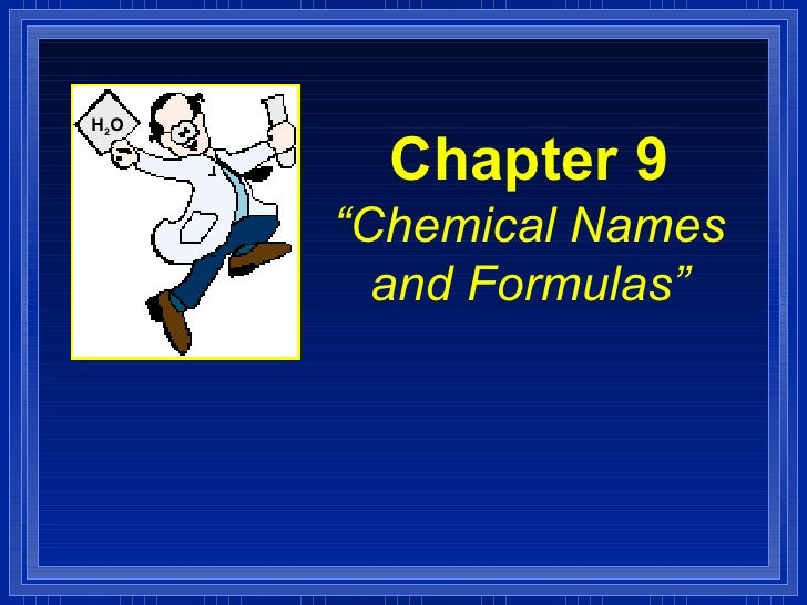 "Chapter 9 ""Chemical Names and Formulas"" H 2 O"