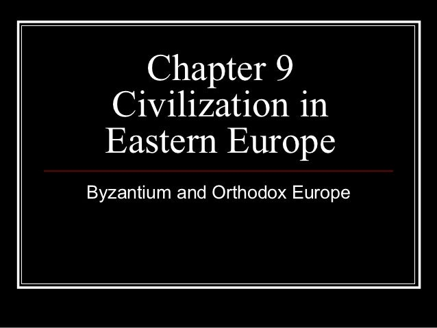 Chapter 9  Civilization in  Eastern EuropeByzantium and Orthodox Europe