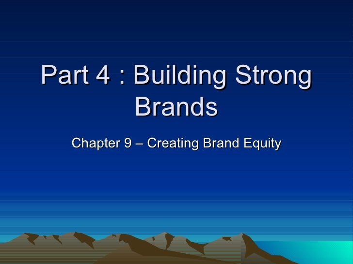 Part 4 : Building Strong Brands Chapter 9 – Creating Brand Equity