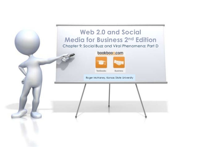 Chapter 9: Social Buzz and Viral Phenomena: Part D Web 2.0 and Social Media for Business 2nd Edition Roger McHaney, Kansas...