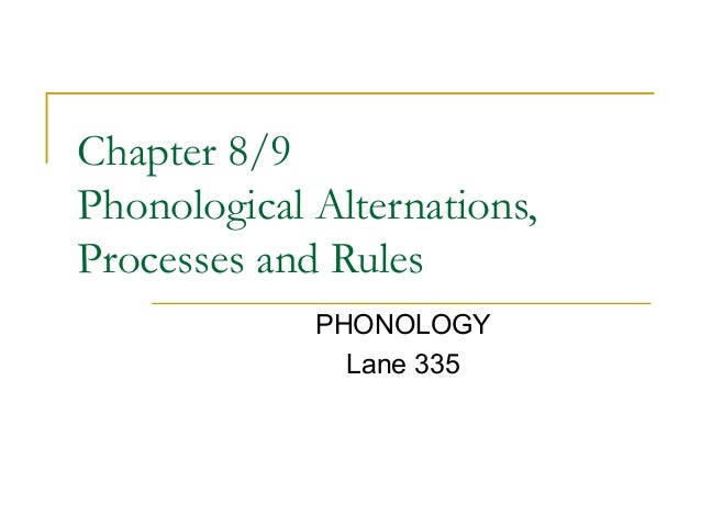 Chapter 8/9 Phonological Alternations, Processes and Rules PHONOLOGY Lane 335