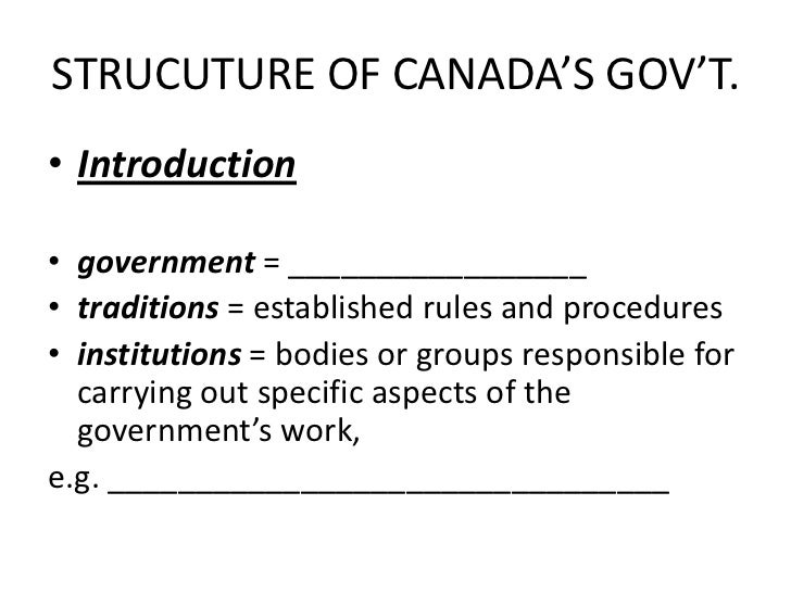 STRUCUTURE OF CANADA'S GOV'T.<br />Introduction<br /> <br />government = _________________<br />traditions = established r...
