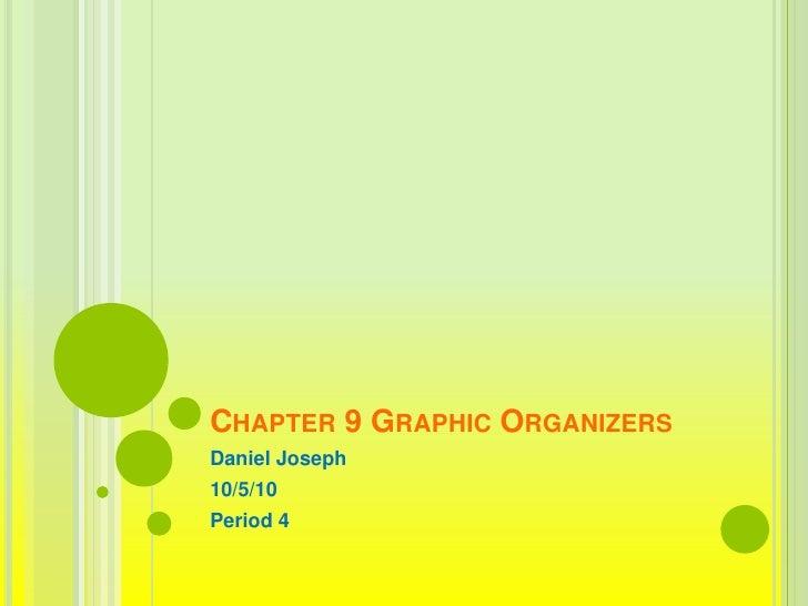 Chapter 9 Graphic Organizers<br />Daniel Joseph<br />10/5/10<br />Period 4<br />