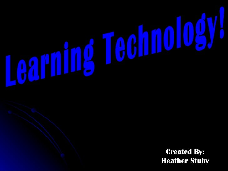 Created By: Heather Stuby Learning Technology!