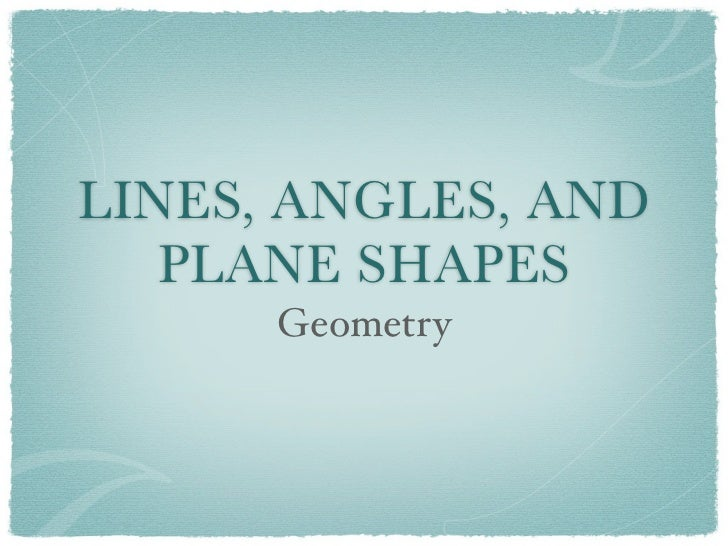 LINES, ANGLES, AND   PLANE SHAPES      Geometry