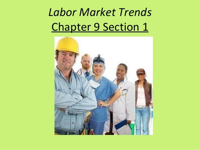 Labor Market Trends Chapter 9 Section 1