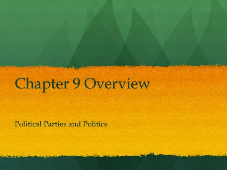 Chapter 9 OverviewPolitical Parties and Politics