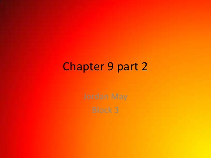 Chapter 9 part 2     Jordan May      Block 3