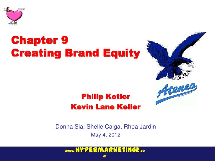 Chapter 9Creating Brand Equity              Philip Kotler            Kevin Lane Keller       Donna Sia, Shelle Caiga, Rhea...