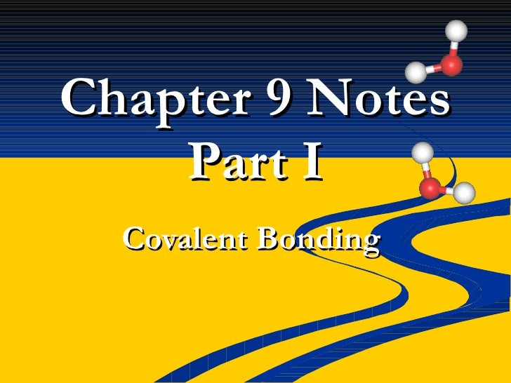 Chapter 9 Notes Part I Covalent Bonding