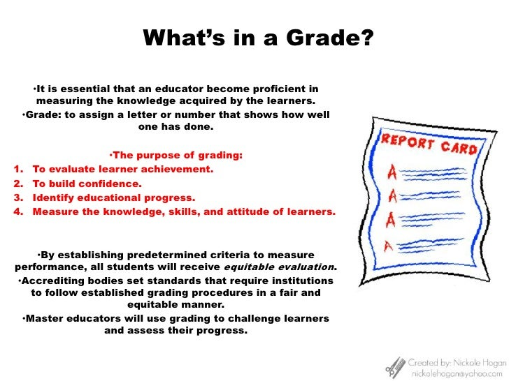 What's in a Grade?<br /><ul><li>It is essential that an educator become proficient in measuring the knowledge acquired by ...