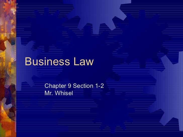 Business Law Chapter 9 Section 1-2 Mr. Whisel